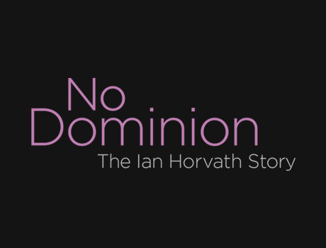 No Dominion: The Ian Horvath Story